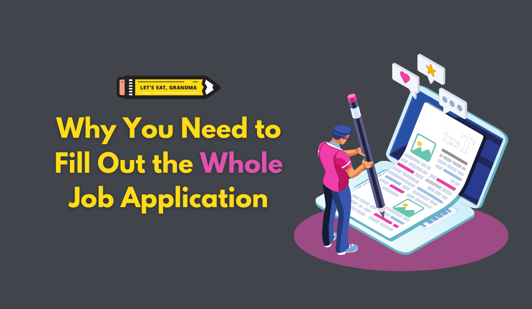 Yes, You Need to Fill Out the Whole Darn Job Application — Here's Why.